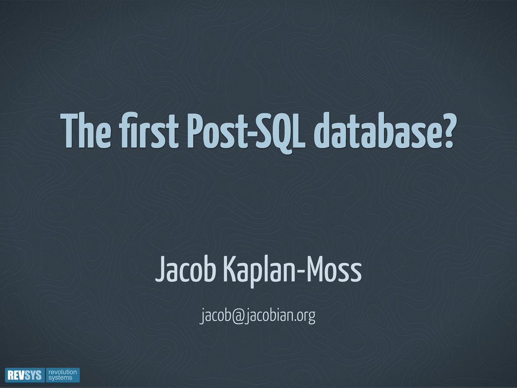 The first Post-SQL database? Jacob Kaplan-Moss j...