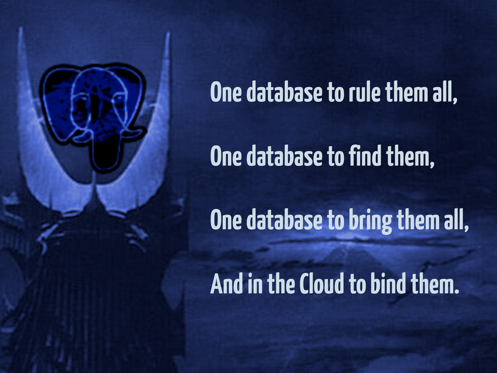 One database to rule them all, One database to ...