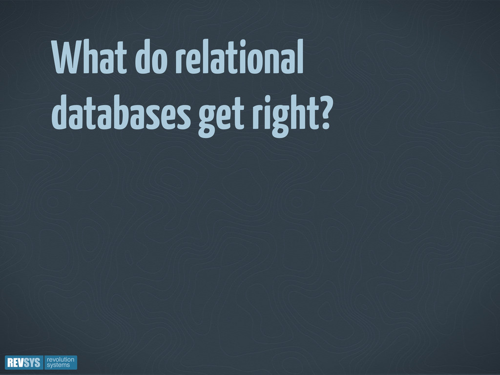 What do relational databases get right?
