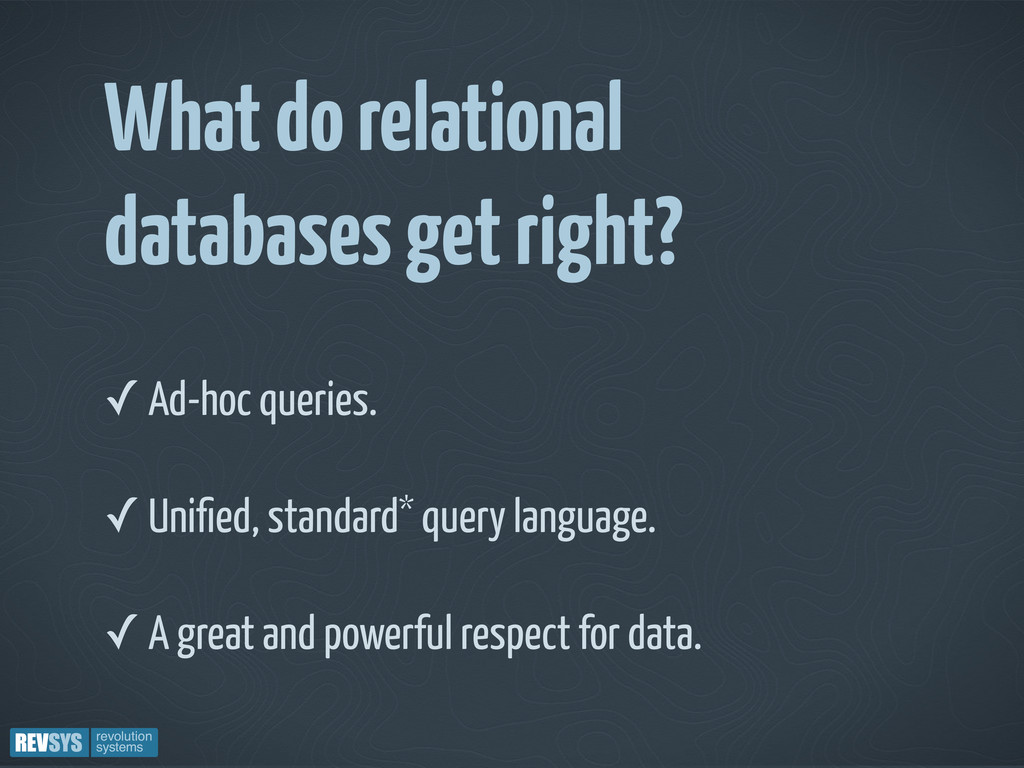 What do relational databases get right? ✓ Ad-ho...