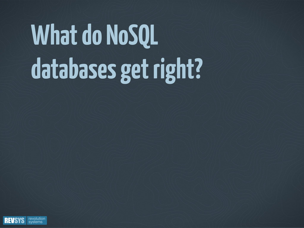 What do NoSQL databases get right?