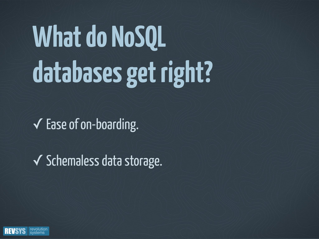 What do NoSQL databases get right? ✓ Ease of on...