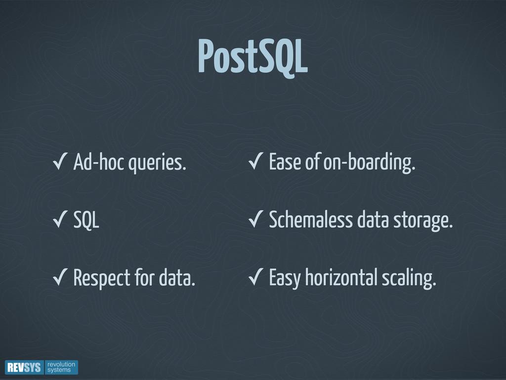 PostSQL ✓ Ad-hoc queries. ✓ SQL ✓ Respect for d...