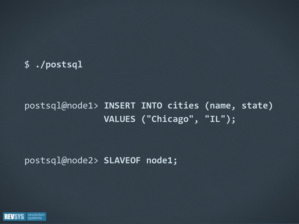 $ ./postsql postsql@node1> INSERT INTO citi...