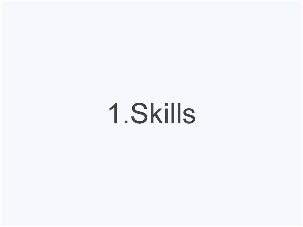 1.Skills