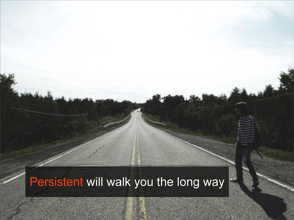 Persistent will walk you the long way