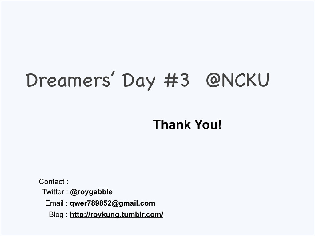Dreamers' Day #3 @NCKU Thank You! Contact : Twi...