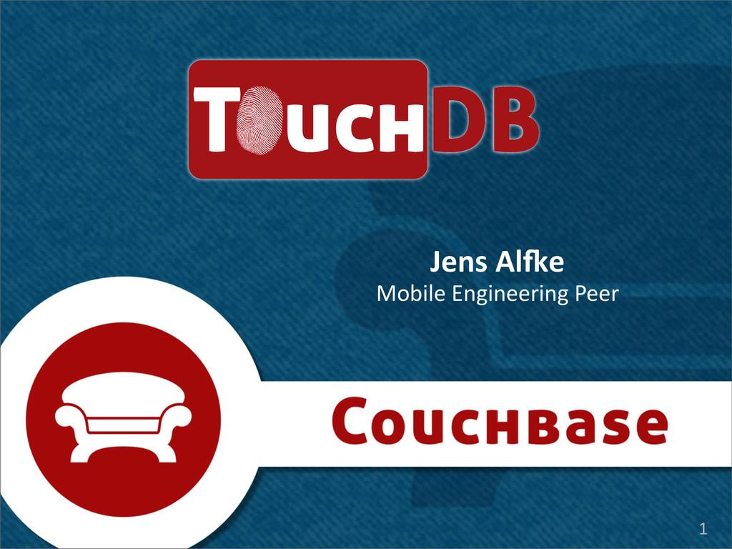 1 TouchDB Jens Al(e Mobile Engineering ...