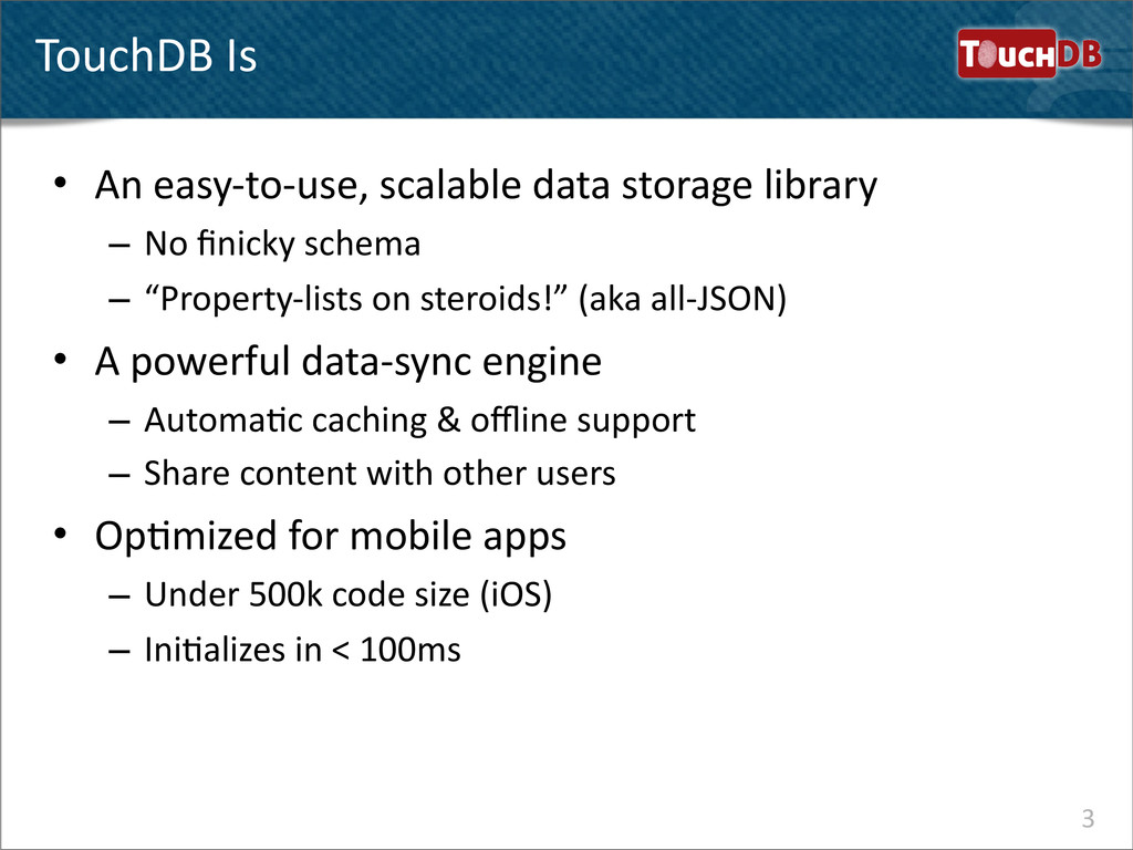 TouchDB 3 TouchDB Is • An easy-‐to-‐use...