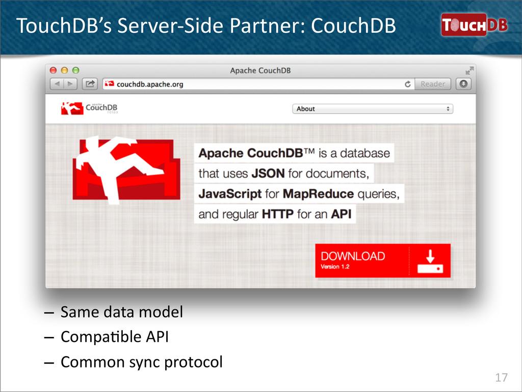 TouchDB TouchDB's Server-‐Side Partner:...