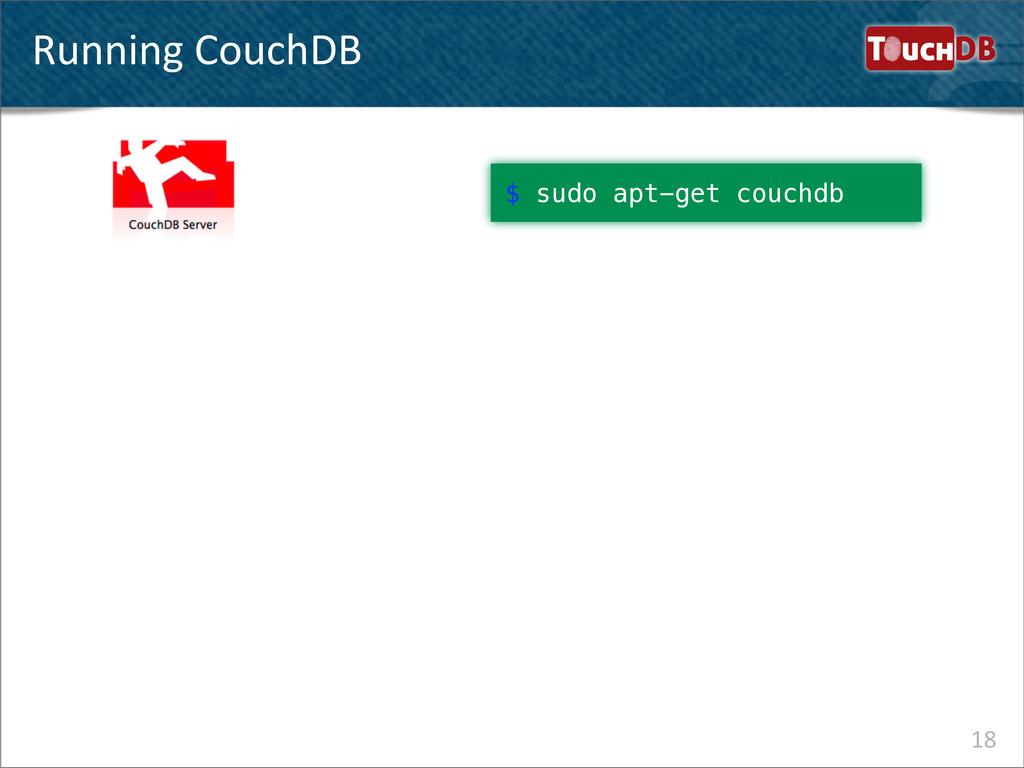 TouchDB Running CouchDB 18 $ sudo apt-get co...