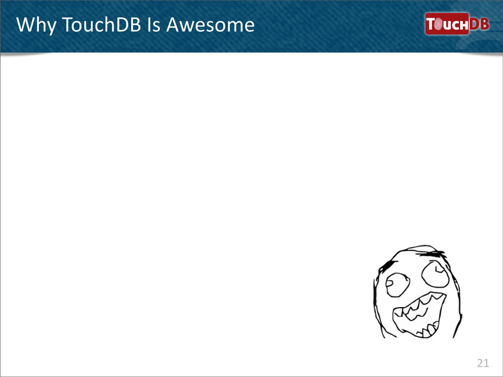 TouchDB Why TouchDB Is Awesome 21