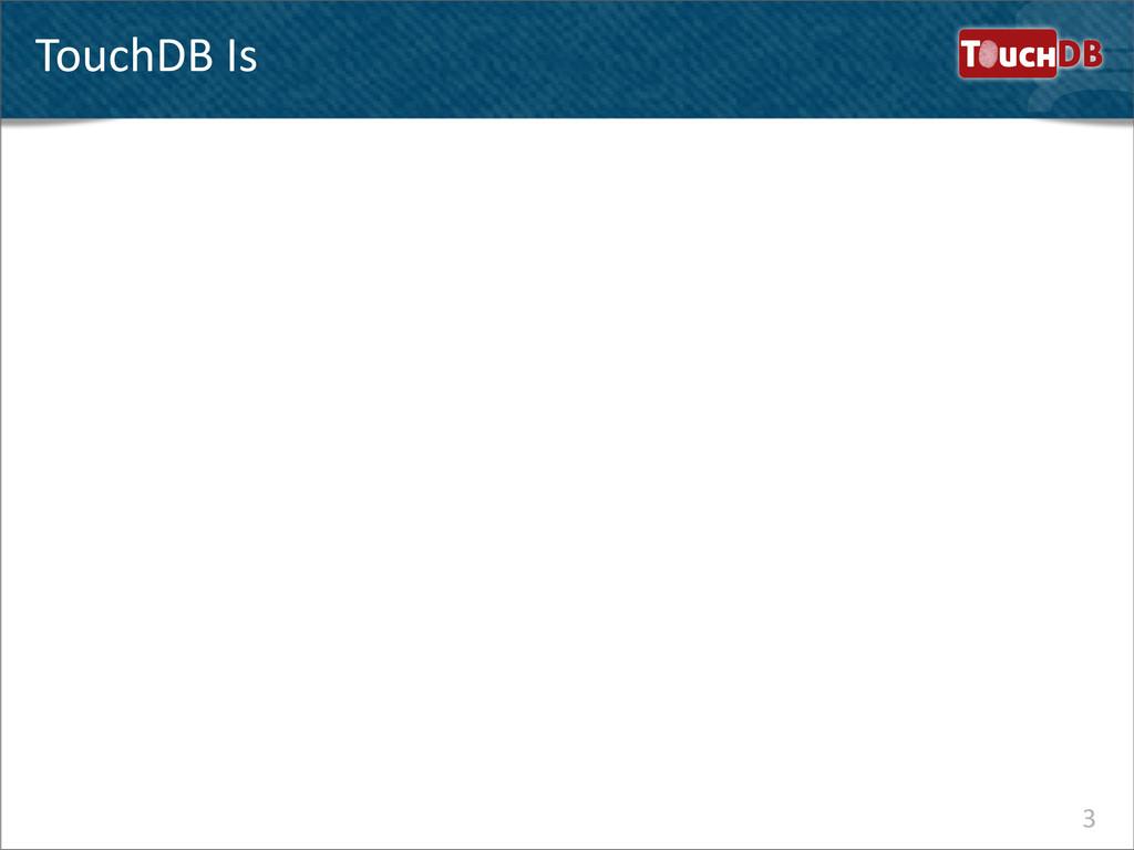 TouchDB 3 TouchDB Is