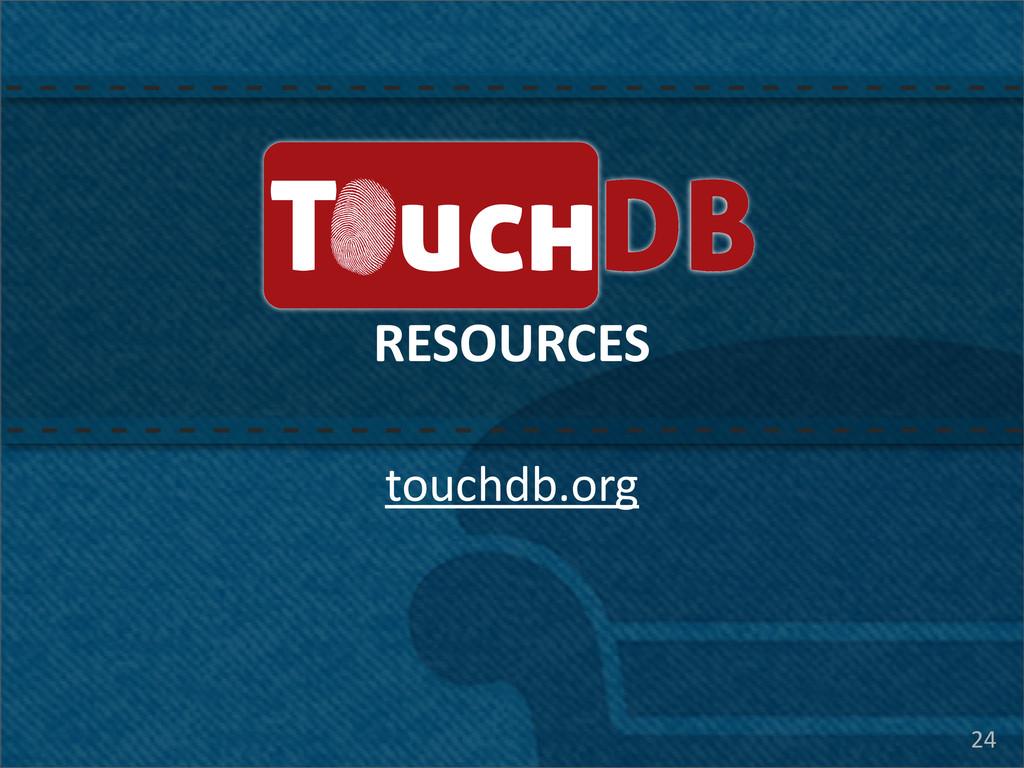 24 TouchDB RESOURCES touchdb.org