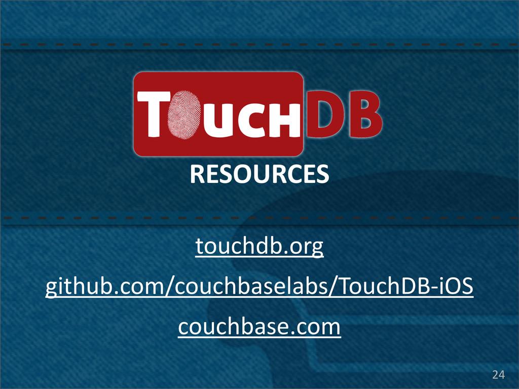 24 TouchDB RESOURCES touchdb.org github.com/cou...