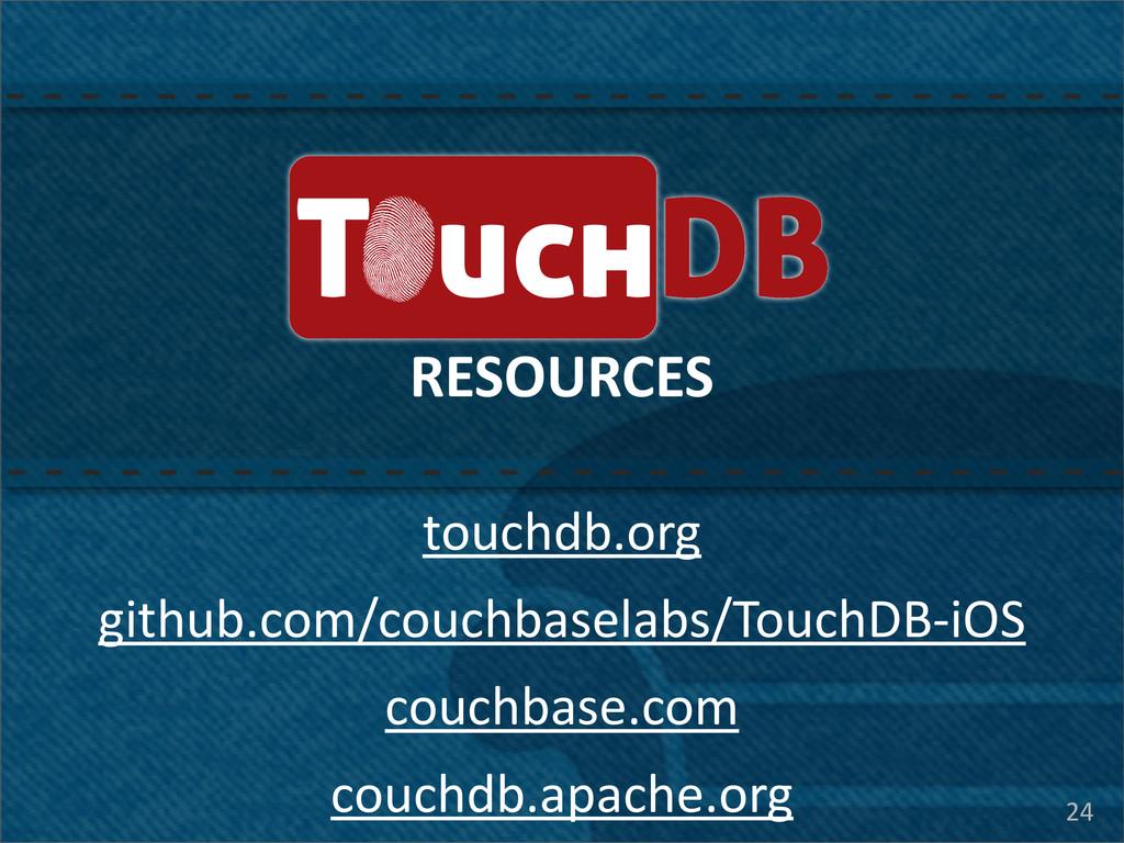 24 TouchDB RESOURCES touchdb.org couchdb.apache...