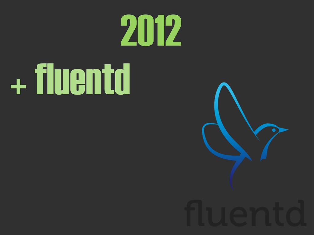 2012 + fluentd