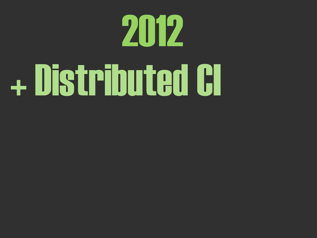2012 + Distributed CI