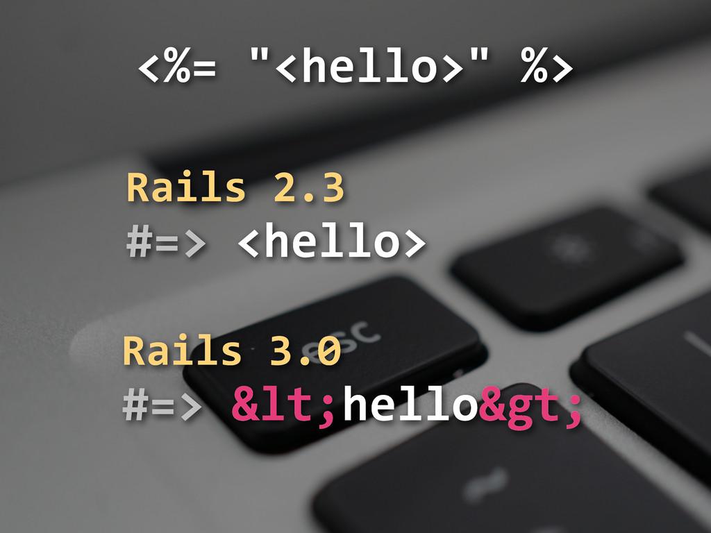 """<%= """"<hello>"""" %> Rails 3.0 #=> &lt;..."""