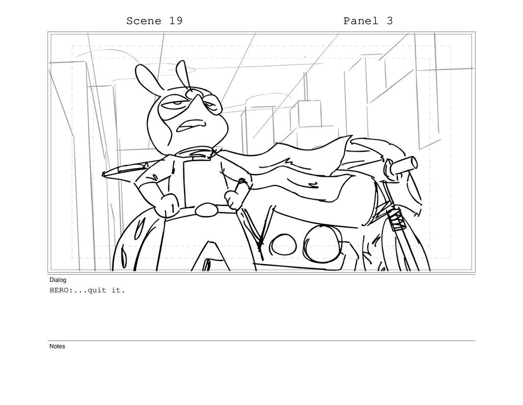 Scene 19 Panel 3 Dialog HERO:...quit it. Notes