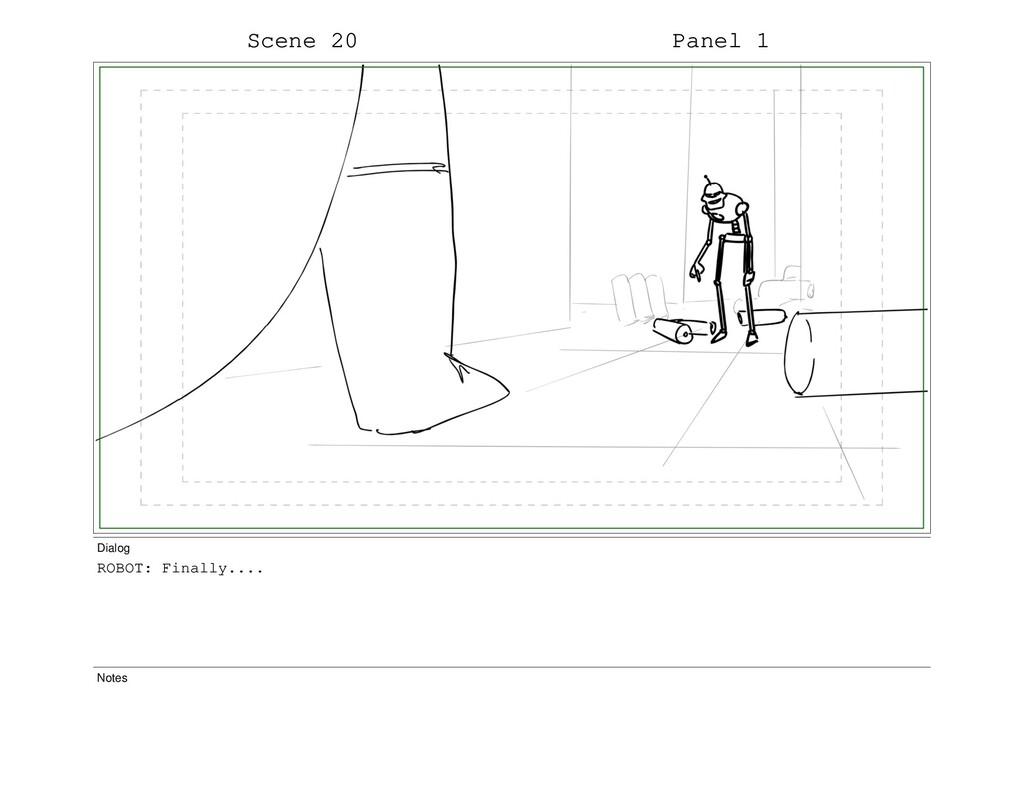 Scene 20 Panel 1 Dialog ROBOT: Finally.... Notes