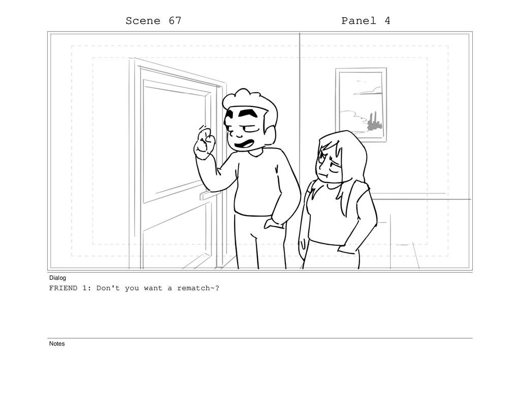 Scene 67 Panel 4 Dialog FRIEND 1: Don't you wan...