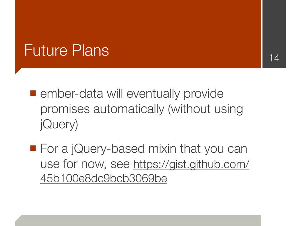 Future Plans ■ ember-data will eventually provi...