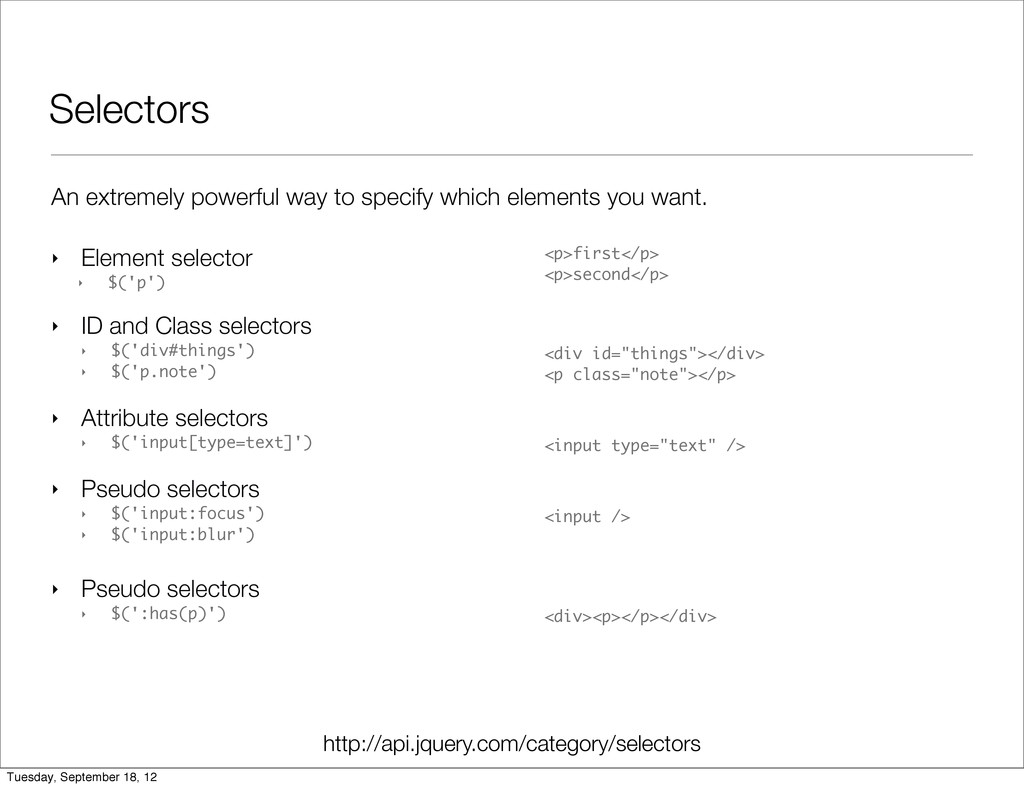 Selectors ‣ Element selector ‣ $('p') ‣ ID and ...