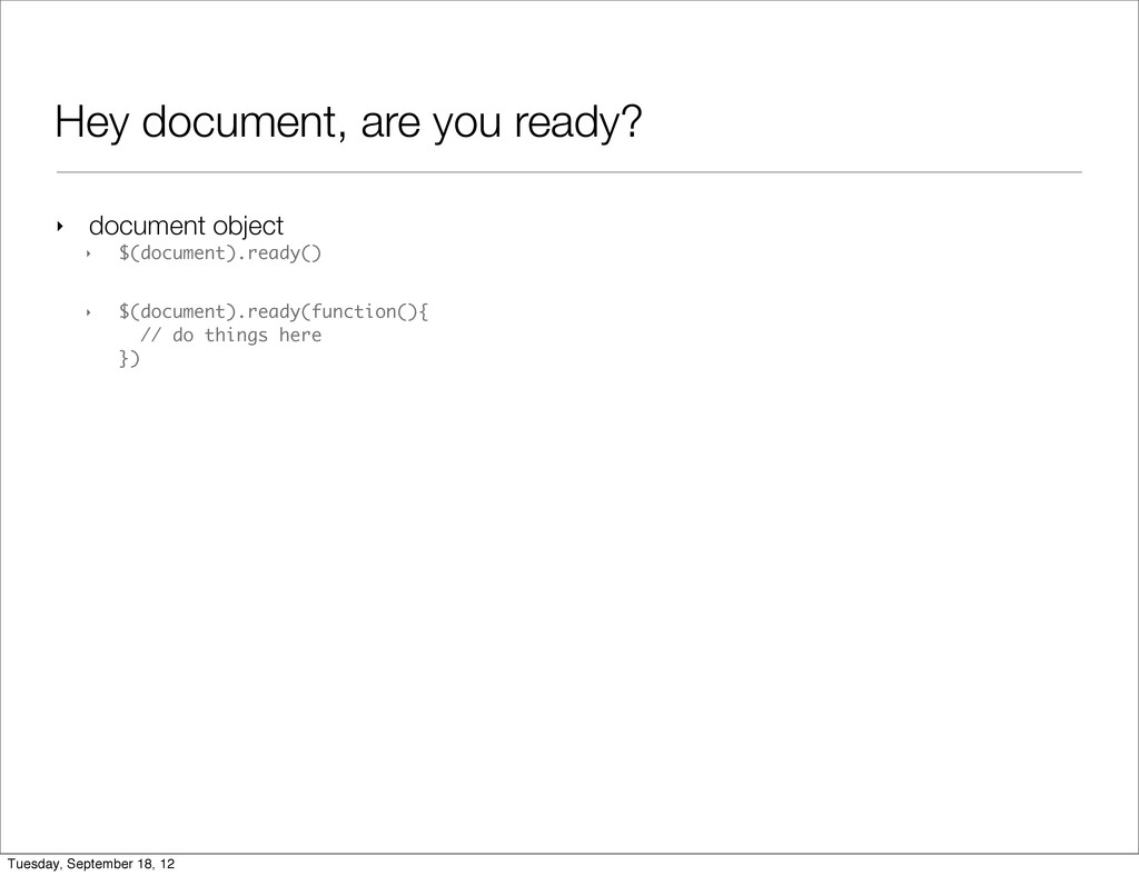 Hey document, are you ready? ‣ document object ...