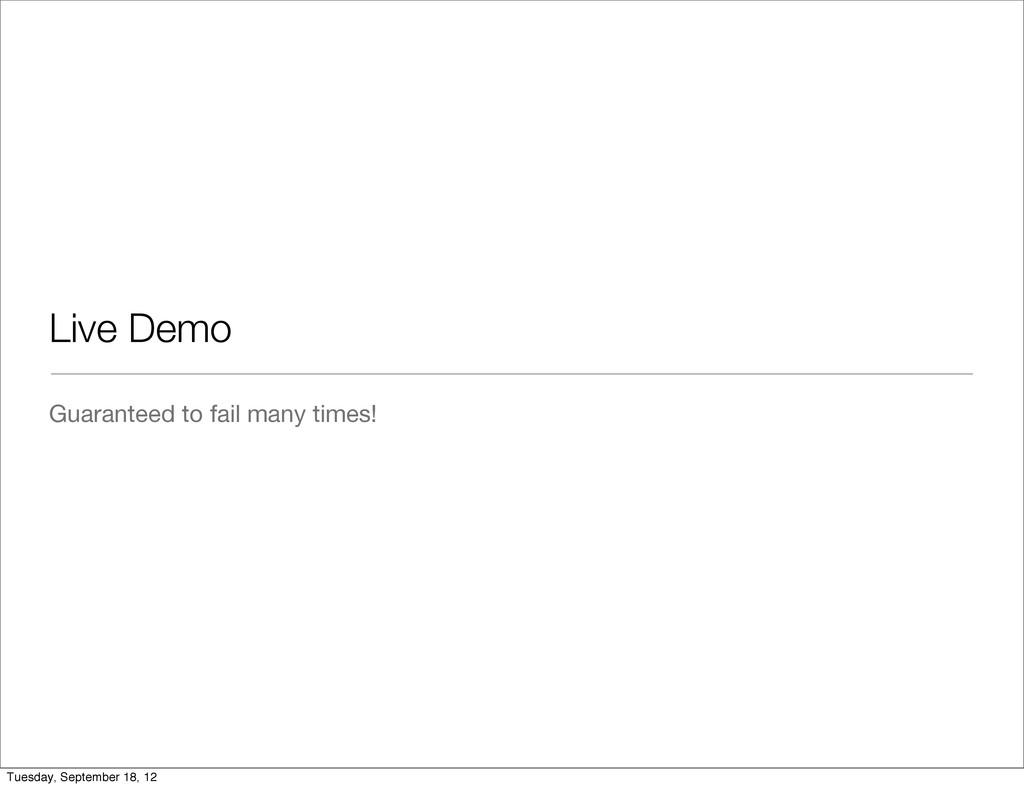 Live Demo Guaranteed to fail many times! Tuesda...