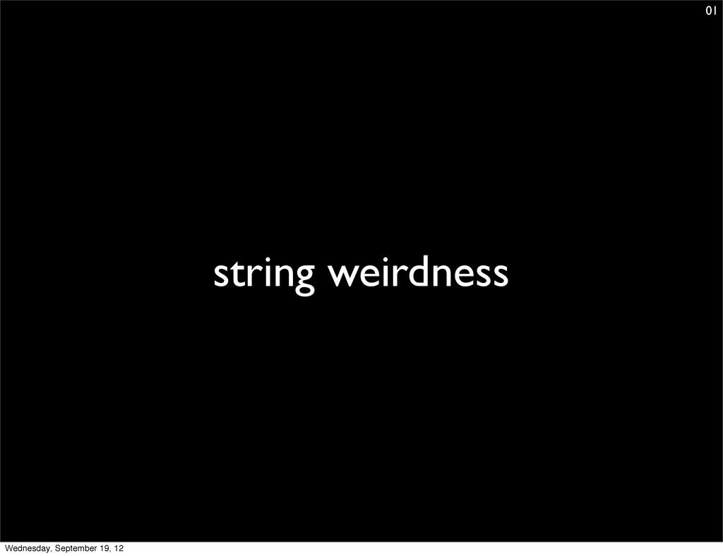 string weirdness 01 Wednesday, September 19, 12