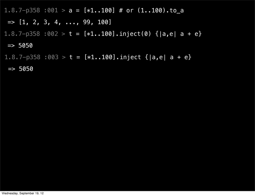 1.8.7-p358 :001 > a = [*1..100] # or (1..100).t...