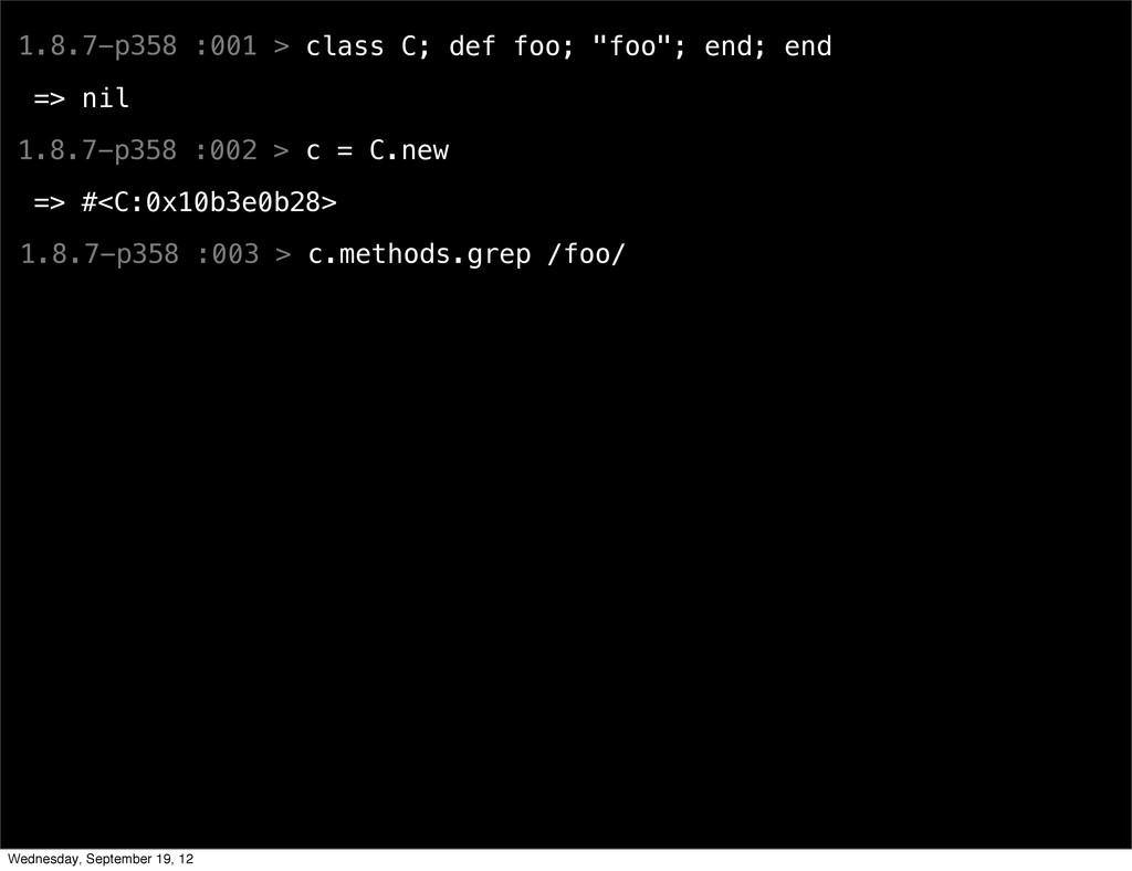 "1.8.7-p358 :001 > class C; def foo; ""foo""; end;..."