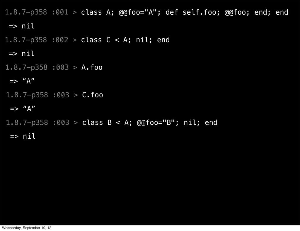 "1.8.7-p358 :001 > class A; @@foo=""A""; def self...."