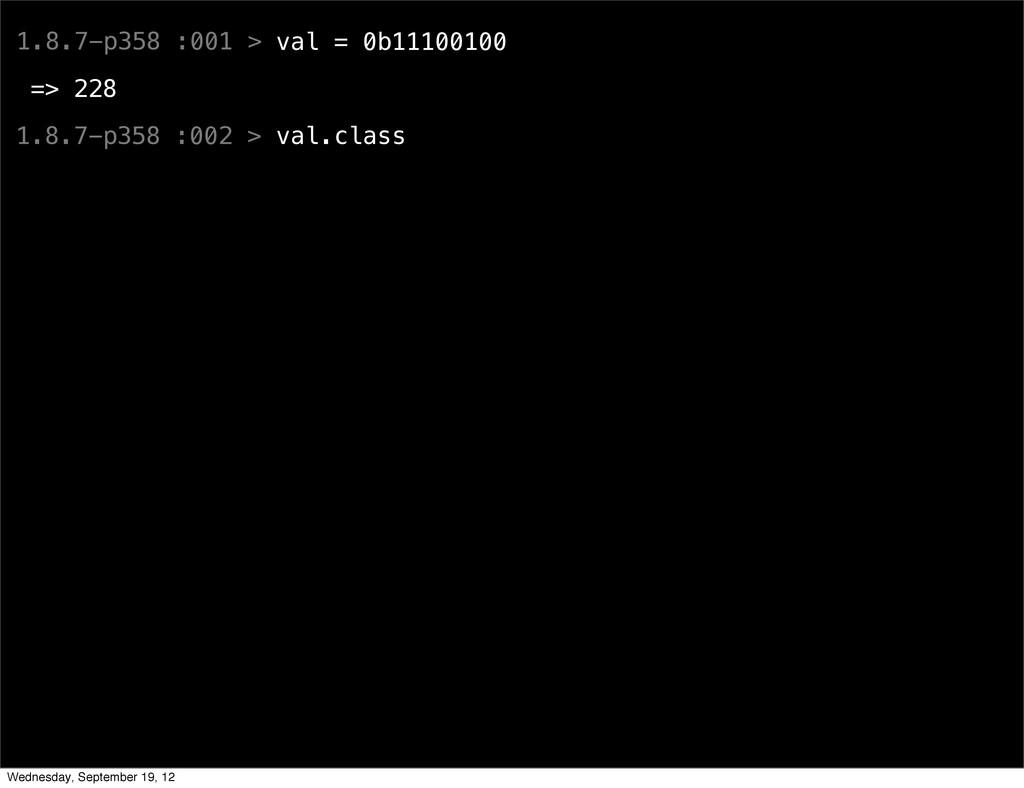 1.8.7-p358 :001 > val = 0b11100100 => 228 1.8.7...