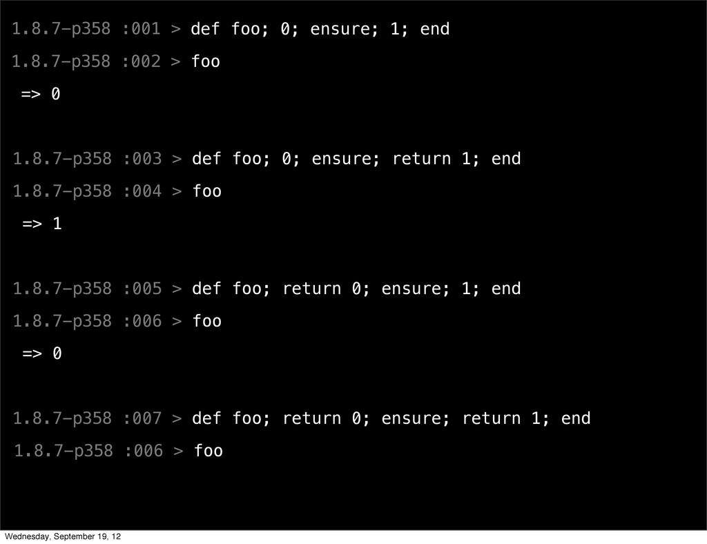 1.8.7-p358 :001 > def foo; 0; ensure; 1; end 1....