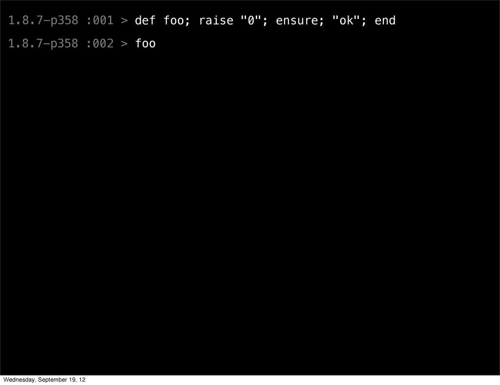 "1.8.7-p358 :001 > def foo; raise ""0""; ensure; ""..."