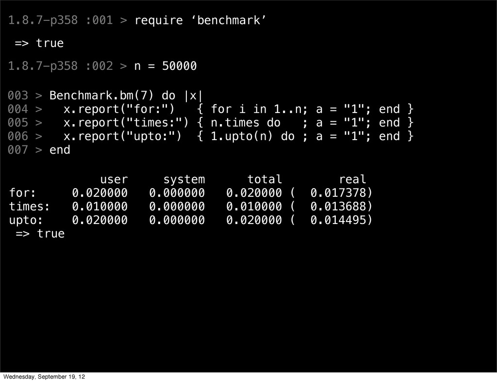 1.8.7-p358 :001 > require 'benchmark' => true 1...