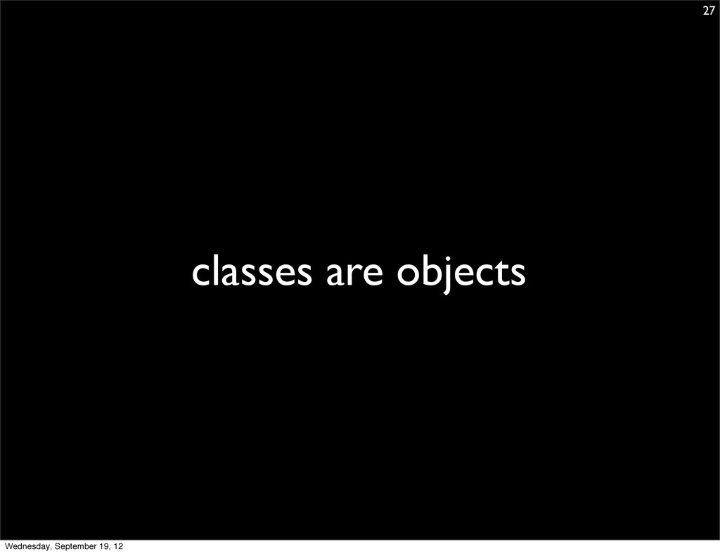 classes are objects 27 Wednesday, September 19,...