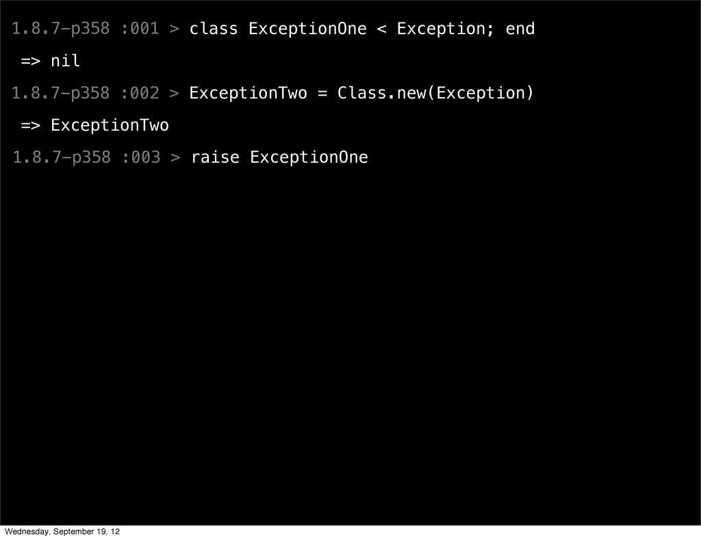 1.8.7-p358 :001 > class ExceptionOne < Exceptio...