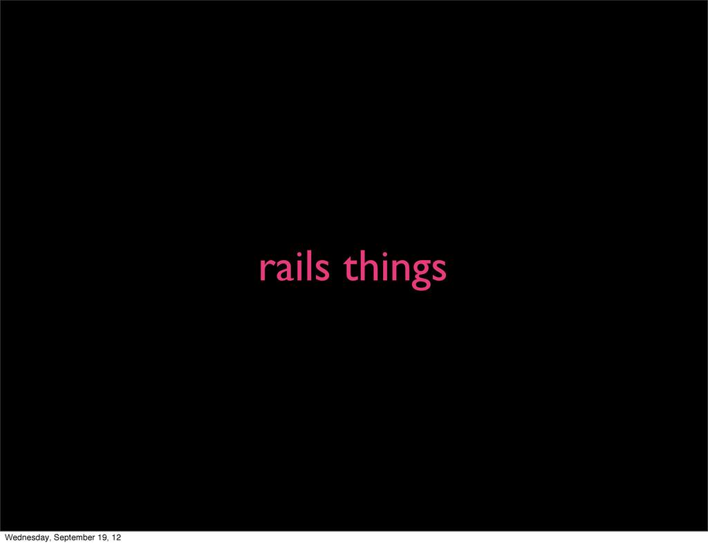 rails things Wednesday, September 19, 12