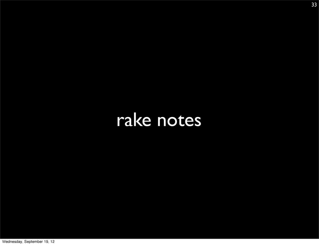 rake notes 33 Wednesday, September 19, 12