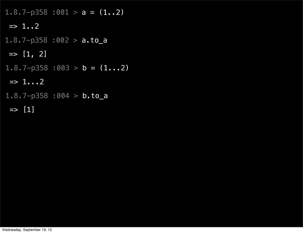 1.8.7-p358 :001 > a = (1..2) => 1..2 1.8.7-p358...