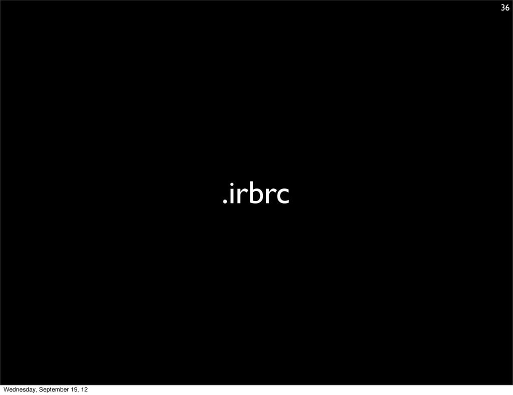 .irbrc 36 Wednesday, September 19, 12