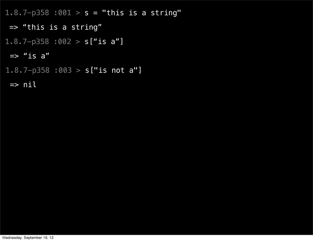 """1.8.7-p358 :001 > s = """"this is a string"""" => """"th..."""