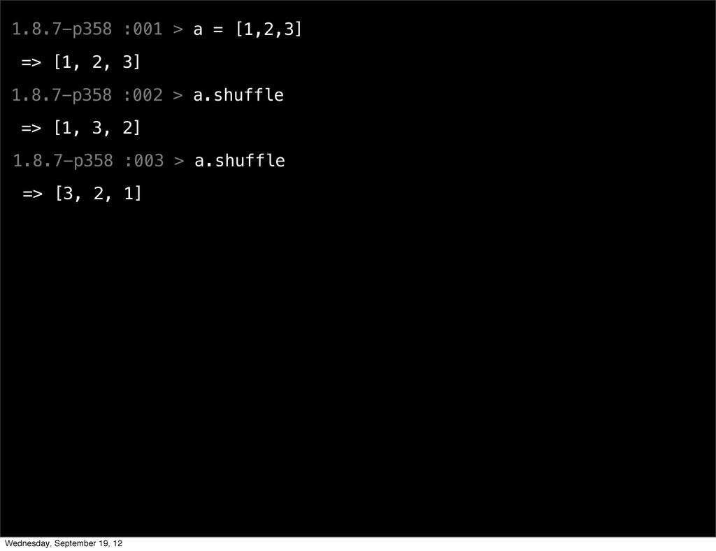 1.8.7-p358 :001 > a = [1,2,3] => [1, 2, 3] 1.8....