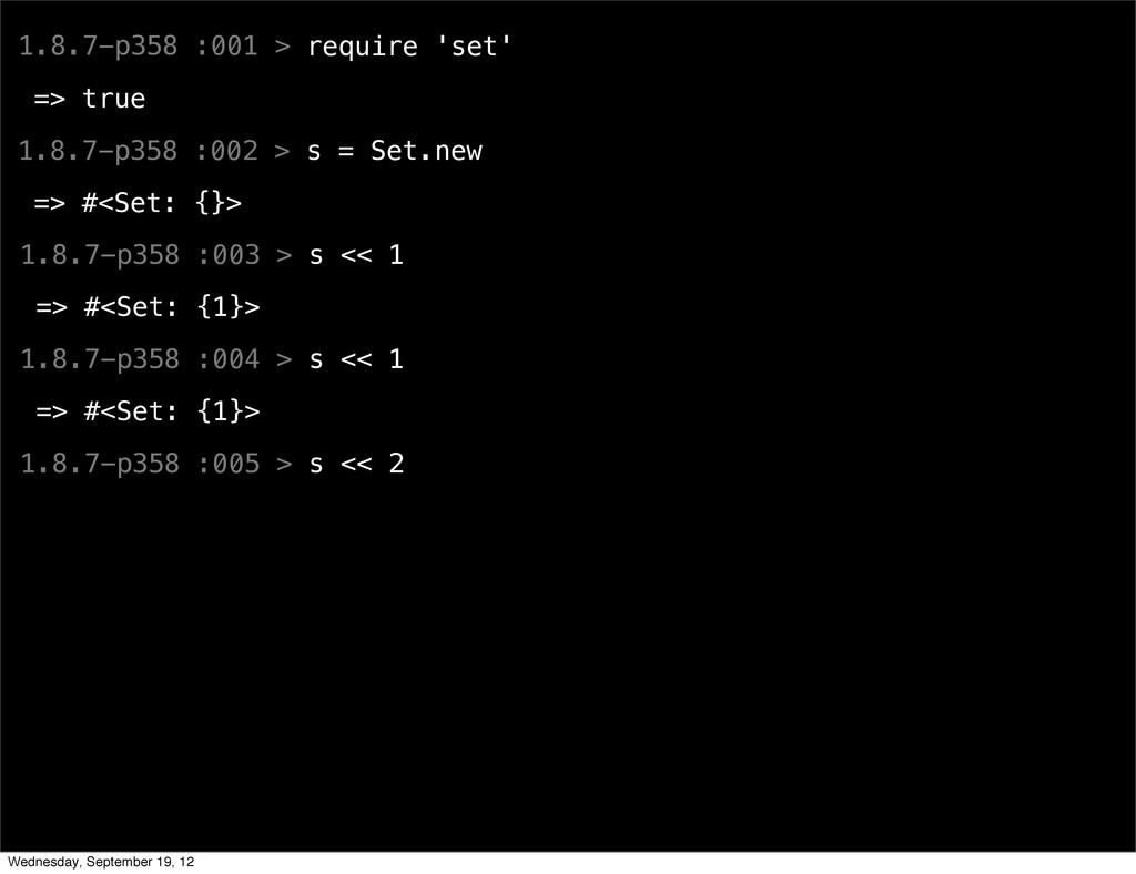 1.8.7-p358 :001 > require 'set' => true 1.8.7-p...