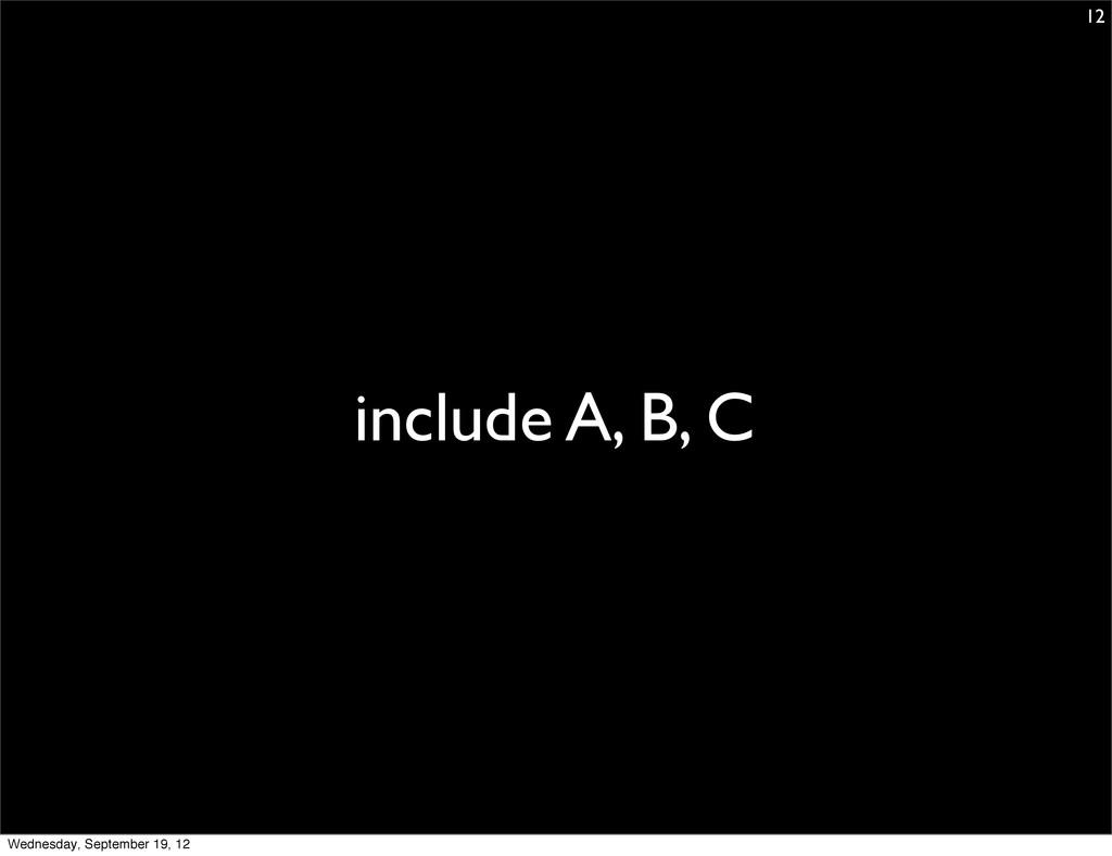 include A, B, C 12 Wednesday, September 19, 12