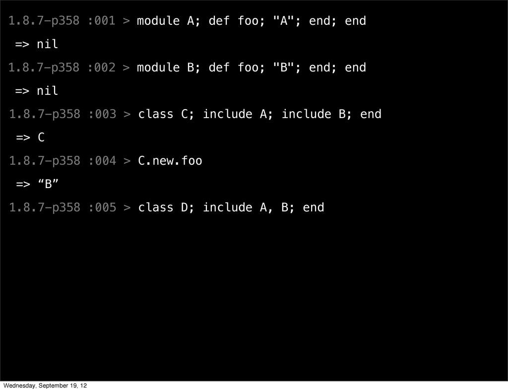 """1.8.7-p358 :001 > module A; def foo; """"A""""; end; ..."""
