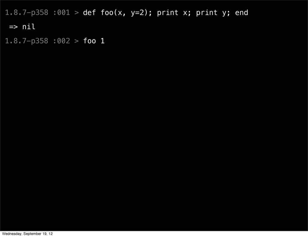1.8.7-p358 :001 > def foo(x, y=2); print x; pri...